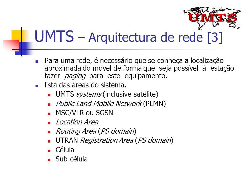 UMTS – Arquitectura de rede [3] Para uma rede, é necessário que se conheça a localização aproximada do móvel de forma que seja possível à estação faze