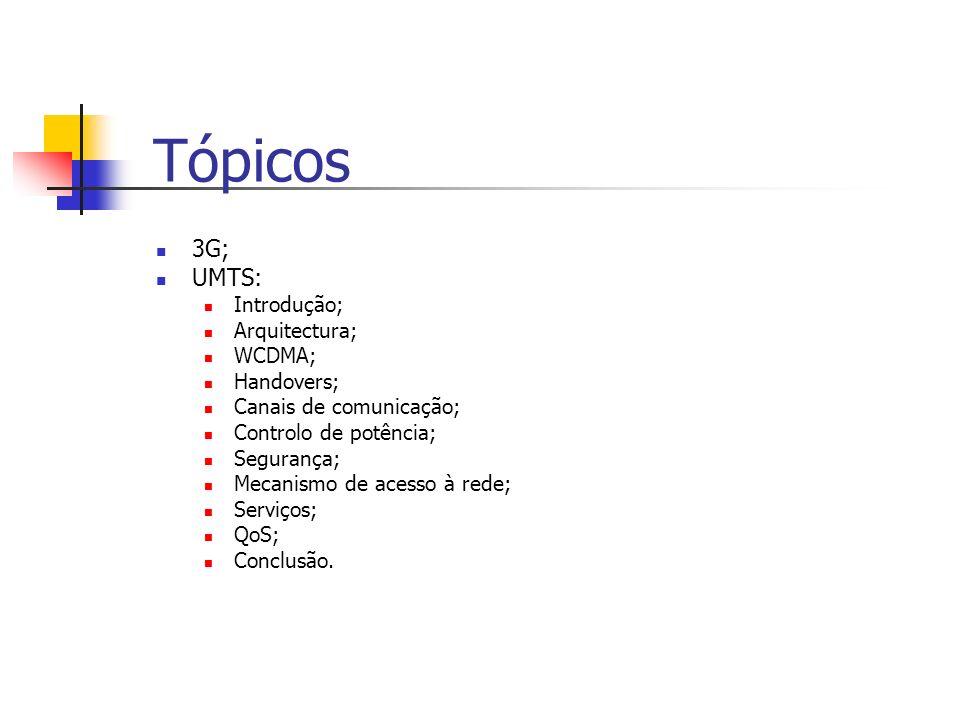 Tópicos 3G; UMTS: Introdução; Arquitectura; WCDMA; Handovers; Canais de comunicação; Controlo de potência; Segurança; Mecanismo de acesso à rede; Serv