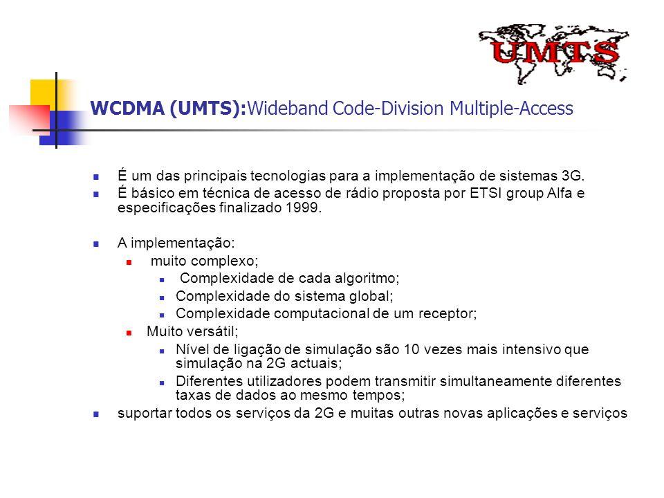 WCDMA (UMTS):Wideband Code-Division Multiple-Access É um das principais tecnologias para a implementação de sistemas 3G. É básico em técnica de acesso