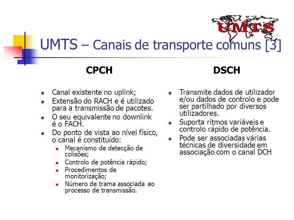 UMTS – Canais de transporte comuns [3] CPCH Canal existente no uplink; Extensão do RACH e é utilizado para a transmissão de pacotes. O seu equivalente