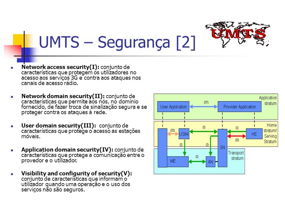 UMTS – Segurança [2] Network access security(I): conjunto de características que protegem os utilizadores no acesso aos serviços 3G e contra aos ataqu