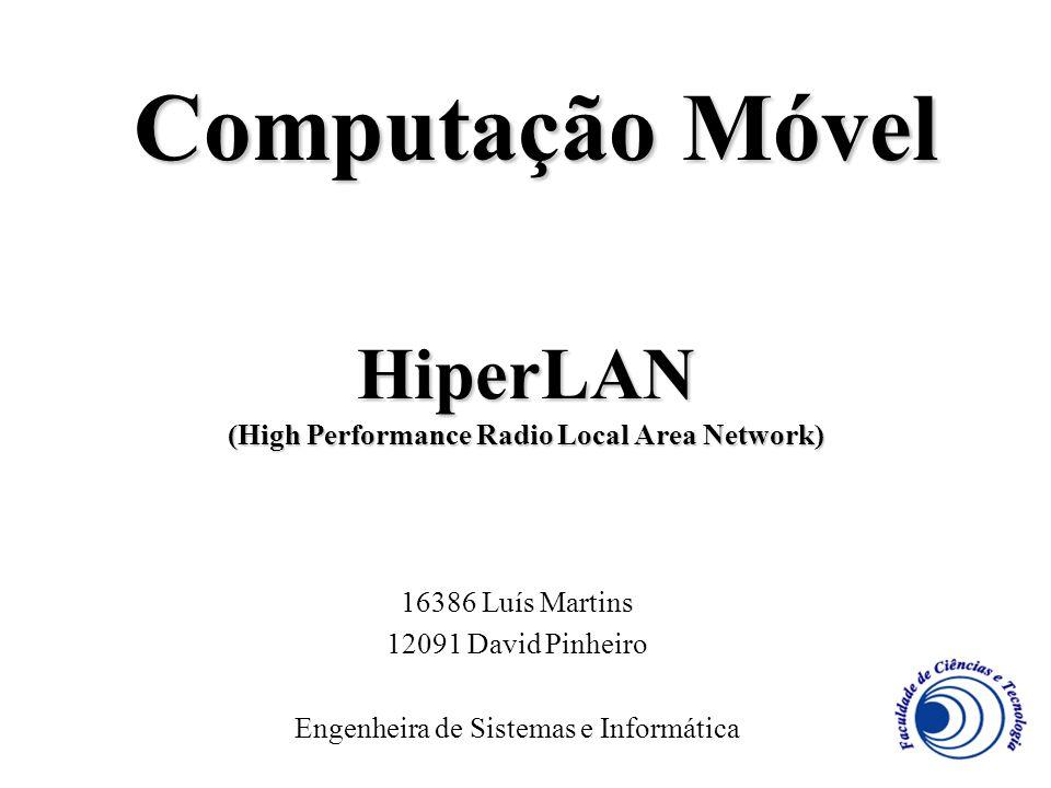 HiperLAN (High Performance Radio Local Area Network) 16386 Luís Martins 12091 David Pinheiro Engenheira de Sistemas e Informática Computação Móvel