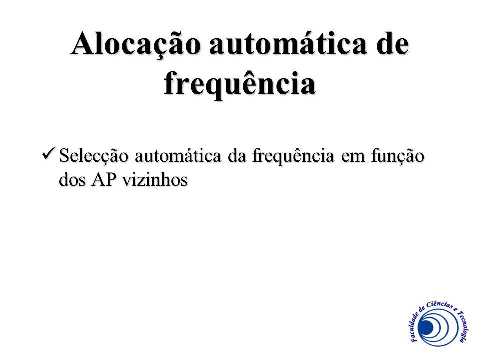 Alocação automática de frequência Selecção automática da frequência em função dos AP vizinhos Selecção automática da frequência em função dos AP vizin