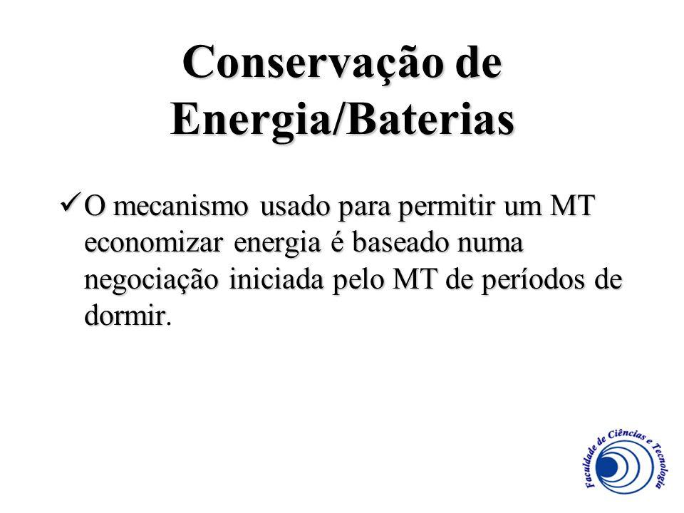 Conservação de Energia/Baterias O mecanismo usado para permitir um MT economizar energia é baseado numa negociação iniciada pelo MT de períodos de dor