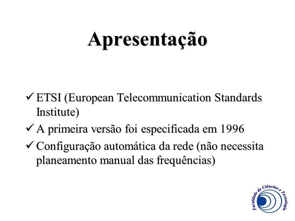 Apresentação ETSI (European Telecommunication Standards Institute) ETSI (European Telecommunication Standards Institute) A primeira versão foi especif