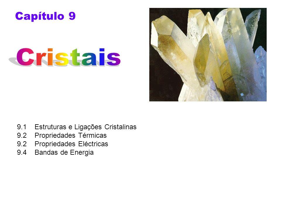 9.1 Estruturas e Ligações Cristalinas 9.2 Propriedades Térmicas 9.2 Propriedades Eléctricas 9.4 Bandas de Energia Capítulo 9