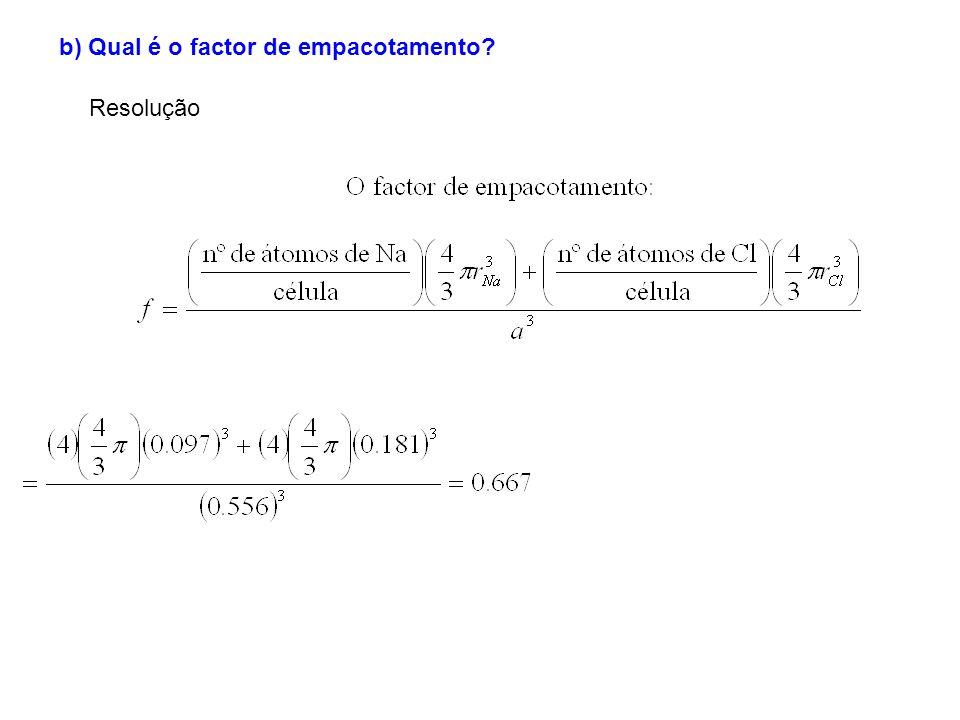 b) Qual é o factor de empacotamento? Resolução