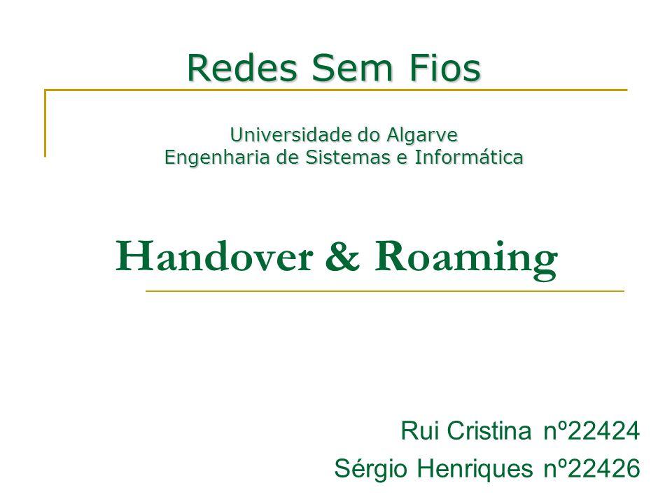 Handover & Roaming Rui Cristina nº22424 Sérgio Henriques nº22426 Redes Sem Fios Universidade do Algarve Engenharia de Sistemas e Informática