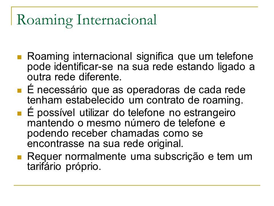 Roaming I nternacional Roaming internacional significa que um telefone pode identificar-se na sua rede estando ligado a outra rede diferente. É necess