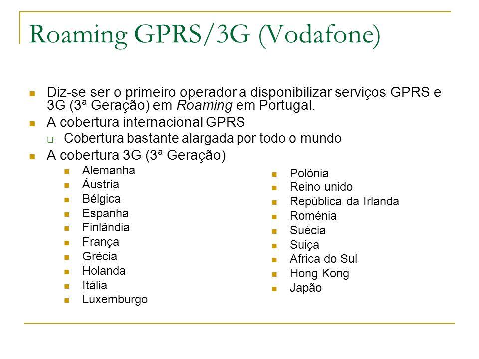 Roaming GPRS/3G (Vodafone) Diz-se ser o primeiro operador a disponibilizar serviços GPRS e 3G (3ª Geração) em Roaming em Portugal. A cobertura interna