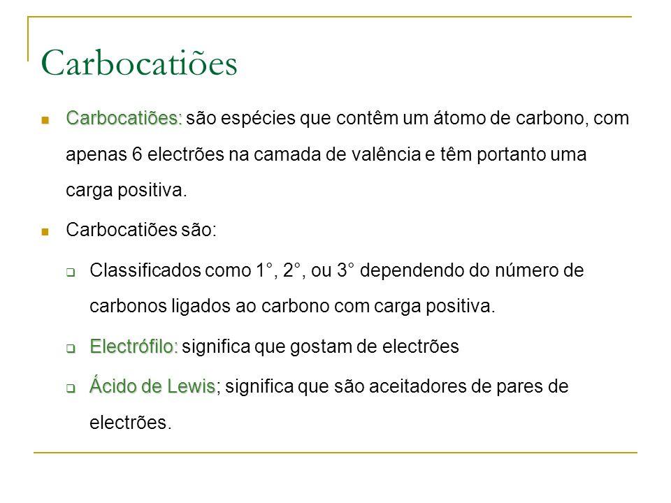 Carbocatiões Carbocatiões: Carbocatiões: são espécies que contêm um átomo de carbono, com apenas 6 electrões na camada de valência e têm portanto uma carga positiva.