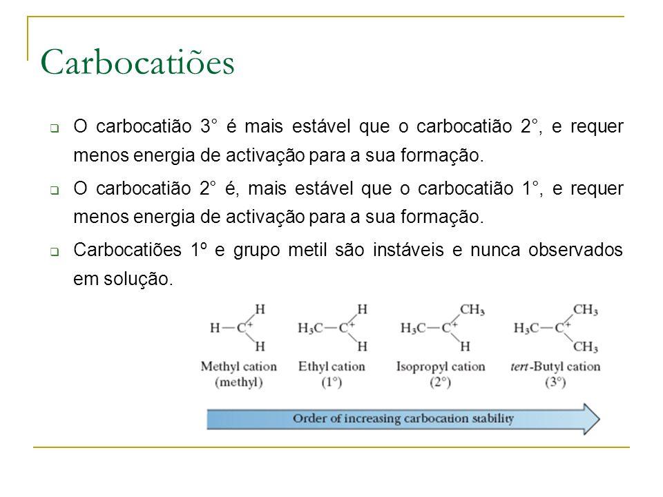 Carbocatiões O carbocatião 3° é mais estável que o carbocatião 2°, e requer menos energia de activação para a sua formação.