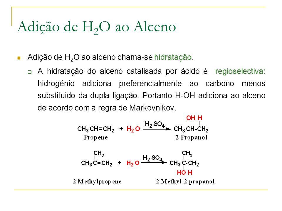Adição de H 2 O ao Alceno hidratação.Adição de H 2 O ao alceno chama-se hidratação.