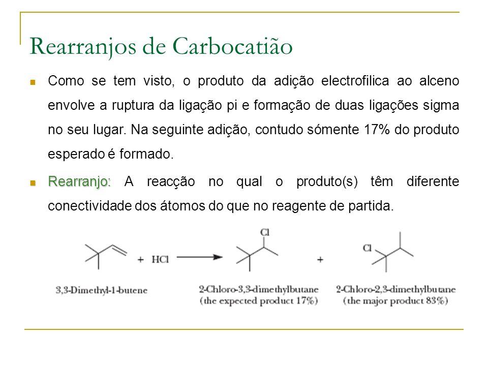 Rearranjos de Carbocatião Como se tem visto, o produto da adição electrofilica ao alceno envolve a ruptura da ligação pi e formação de duas ligações sigma no seu lugar.