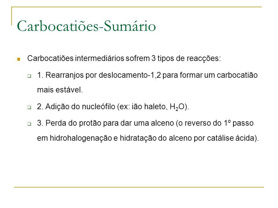 Carbocatiões-Sumário Carbocatiões intermediários sofrem 3 tipos de reacções: 1.