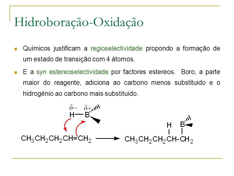 Hidroboração-Oxidação regioselectividade Químicos justificam a regioselectividade propondo a formação de um estado de transição com 4 átomos.