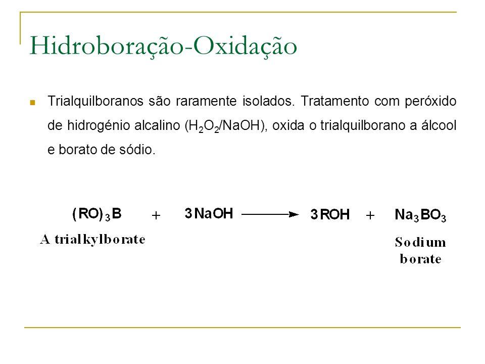 Hidroboração-Oxidação Trialquilboranos são raramente isolados.