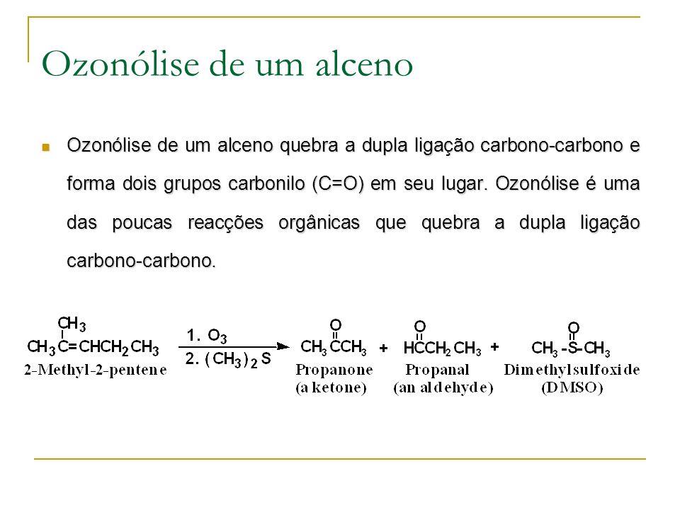 Ozonólise de um alceno Ozonólise de um alceno quebra a dupla ligação carbono-carbono e forma dois grupos carbonilo (C=O) em seu lugar.