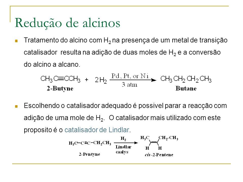 Redução de alcinos Tratamento do alcino com H 2 na presença de um metal de transição catalisador resulta na adição de duas moles de H 2 e a conversão do alcino a alcano.