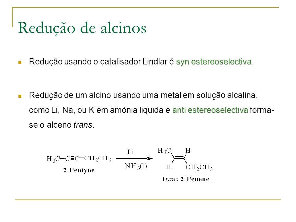 Redução de alcinos syn estereoselectiva Redução usando o catalisador Lindlar é syn estereoselectiva.
