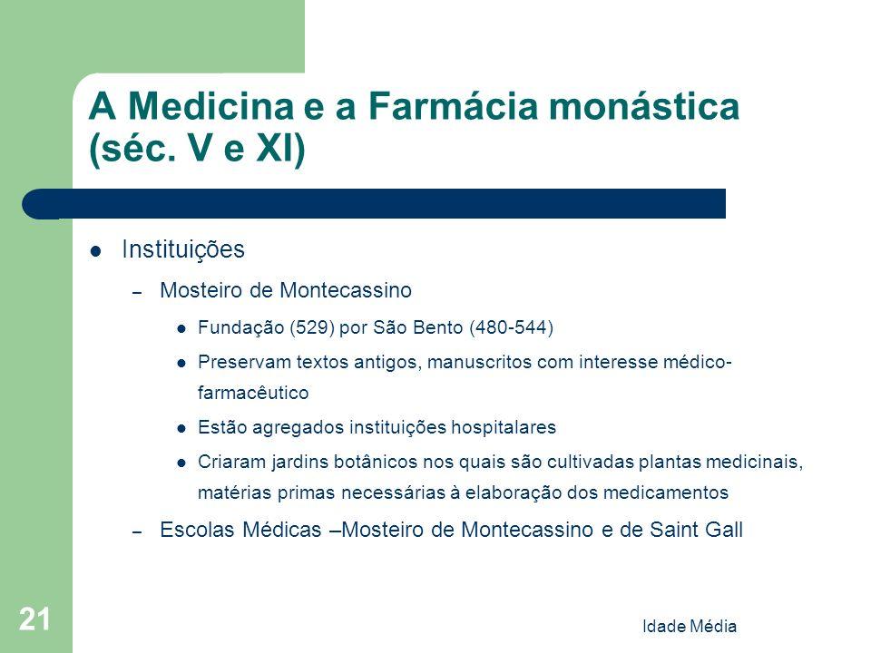 Idade Média 21 A Medicina e a Farmácia monástica (séc. V e XI) Instituições – Mosteiro de Montecassino Fundação (529) por São Bento (480-544) Preserva