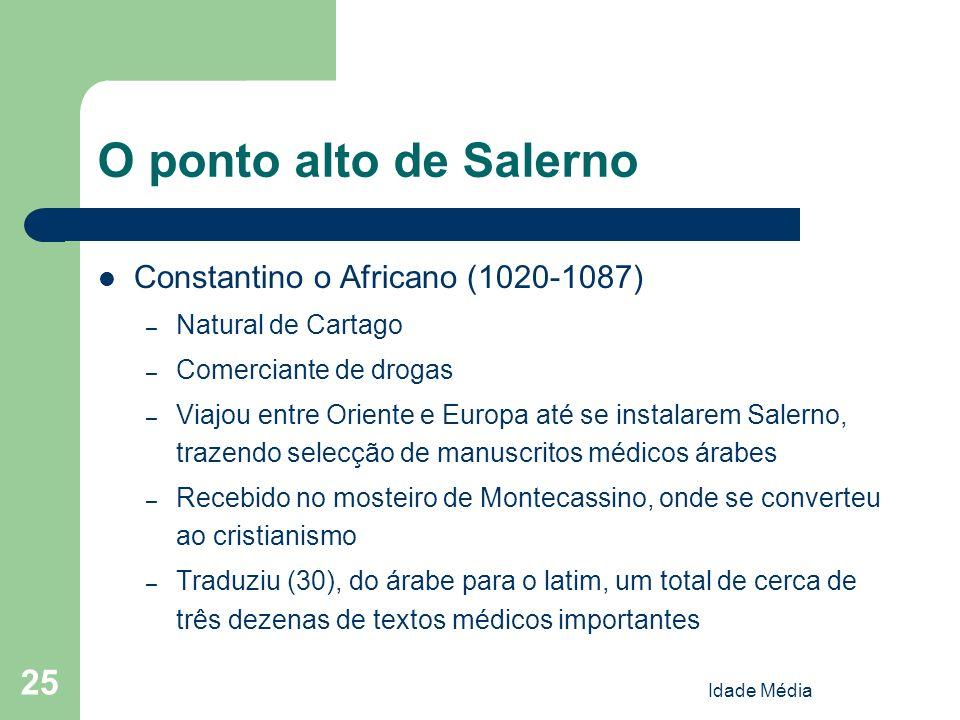Idade Média 25 O ponto alto de Salerno Constantino o Africano (1020-1087) – Natural de Cartago – Comerciante de drogas – Viajou entre Oriente e Europa