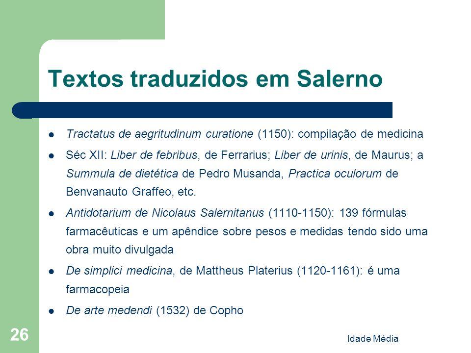 Idade Média 26 Textos traduzidos em Salerno Tractatus de aegritudinum curatione (1150): compilação de medicina Séc XII: Liber de febribus, de Ferrariu