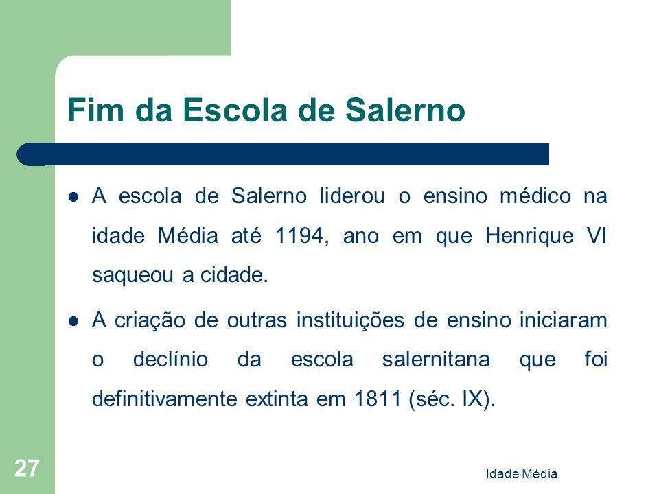 Idade Média 27 Fim da Escola de Salerno A escola de Salerno liderou o ensino médico na idade Média até 1194, ano em que Henrique VI saqueou a cidade.