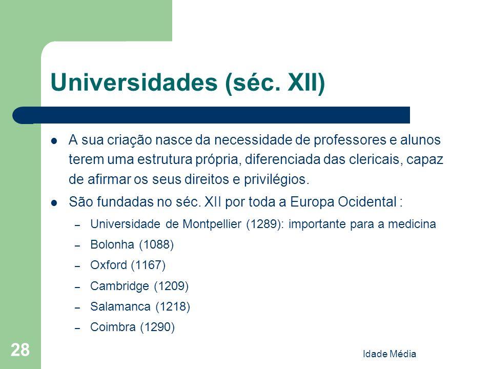 Idade Média 28 Universidades (séc. XII) A sua criação nasce da necessidade de professores e alunos terem uma estrutura própria, diferenciada das cleri