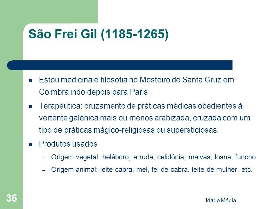 Idade Média 36 São Frei Gil (1185-1265) Estou medicina e filosofia no Mosteiro de Santa Cruz em Coimbra indo depois para Paris Terapêutica: cruzamento
