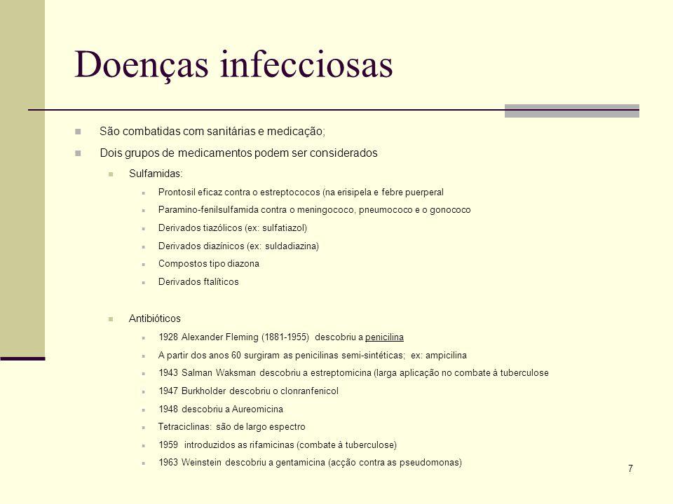 7 Doenças infecciosas São combatidas com sanitárias e medicação; Dois grupos de medicamentos podem ser considerados Sulfamidas: Prontosil eficaz contr