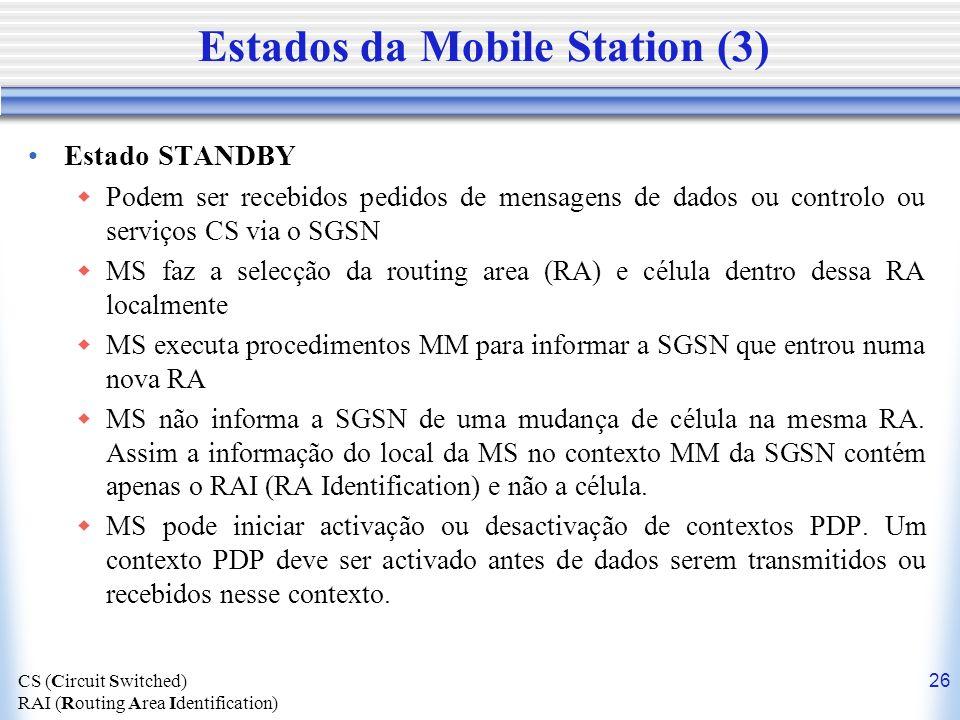 26 Estados da Mobile Station (3) Estado STANDBY Podem ser recebidos pedidos de mensagens de dados ou controlo ou serviços CS via o SGSN MS faz a selec
