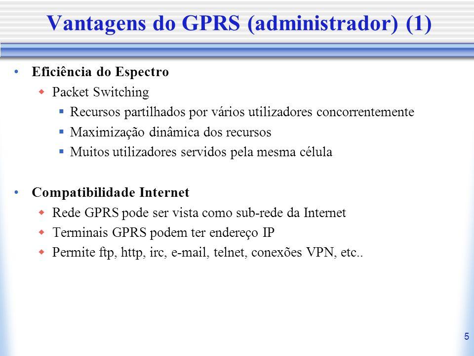 5 Vantagens do GPRS (administrador) (1) Eficiência do Espectro Packet Switching Recursos partilhados por vários utilizadores concorrentemente Maximiza