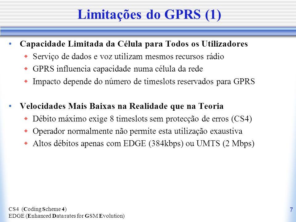 7 Limitações do GPRS (1) Capacidade Limitada da Célula para Todos os Utilizadores Serviço de dados e voz utilizam mesmos recursos rádio GPRS influenci