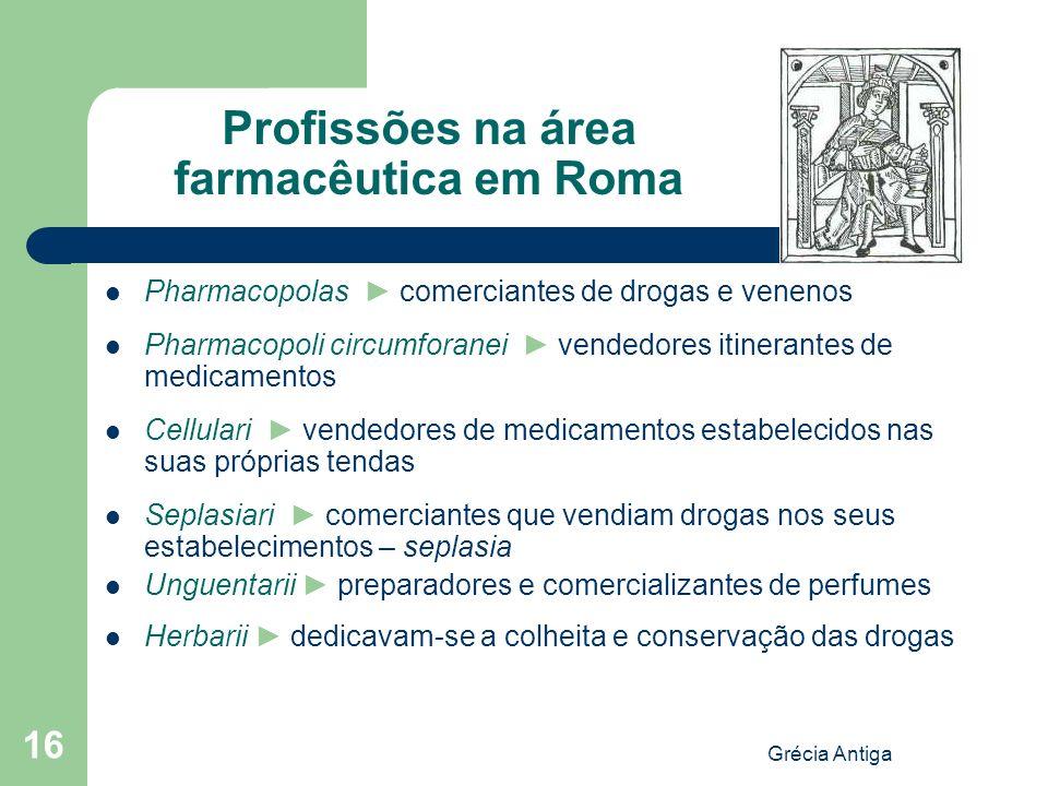 Grécia Antiga 16 Profissões na área farmacêutica em Roma Pharmacopolas comerciantes de drogas e venenos Pharmacopoli circumforanei vendedores itineran