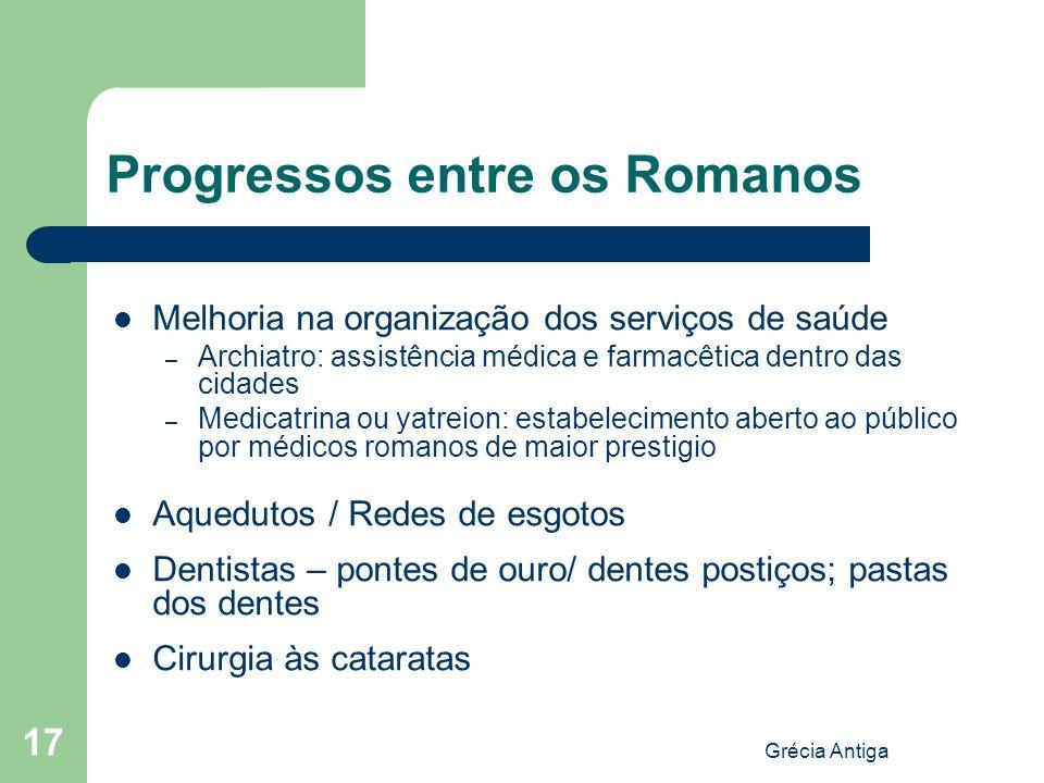 Grécia Antiga 17 Progressos entre os Romanos Melhoria na organização dos serviços de saúde – Archiatro: assistência médica e farmacêtica dentro das ci