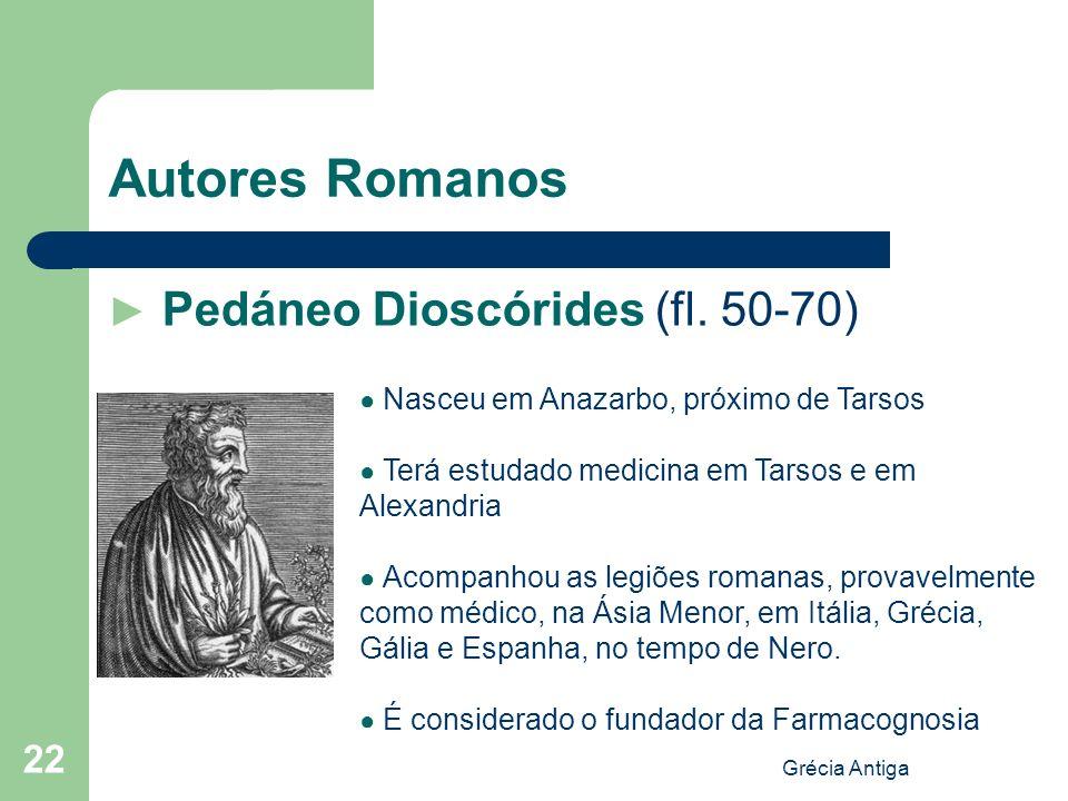 Grécia Antiga 22 Autores Romanos Pedáneo Dioscórides (fl. 50-70) Nasceu em Anazarbo, próximo de Tarsos Terá estudado medicina em Tarsos e em Alexandri