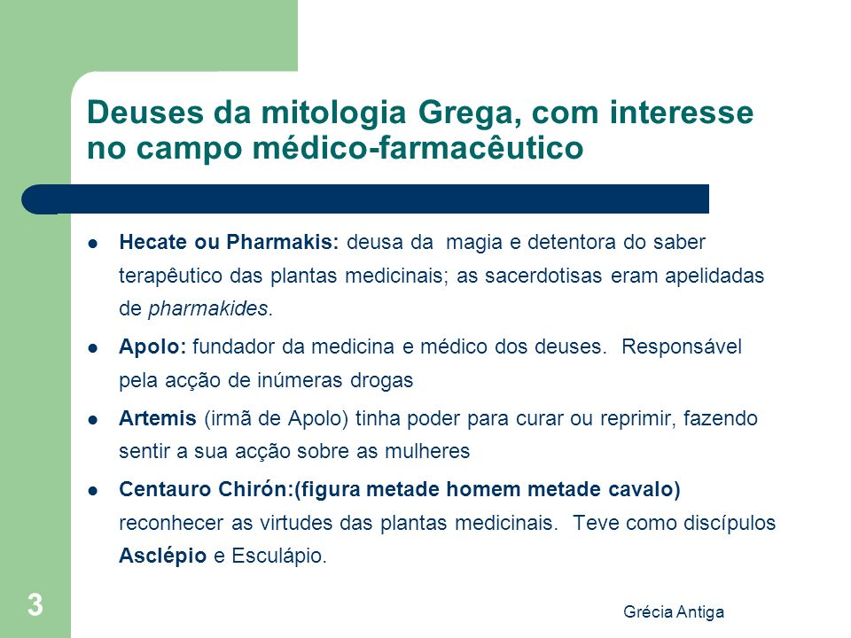 Grécia Antiga 3 Deuses da mitologia Grega, com interesse no campo médico-farmacêutico Hecate ou Pharmakis: deusa da magia e detentora do saber terapêu