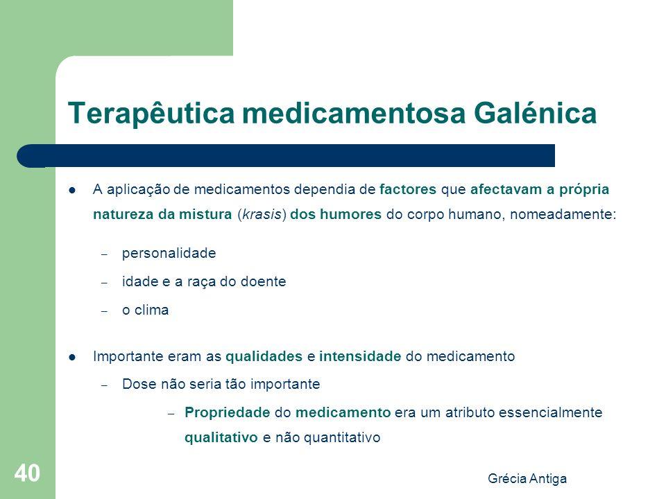Grécia Antiga 40 Terapêutica medicamentosa Galénica A aplicação de medicamentos dependia de factores que afectavam a própria natureza da mistura (kras