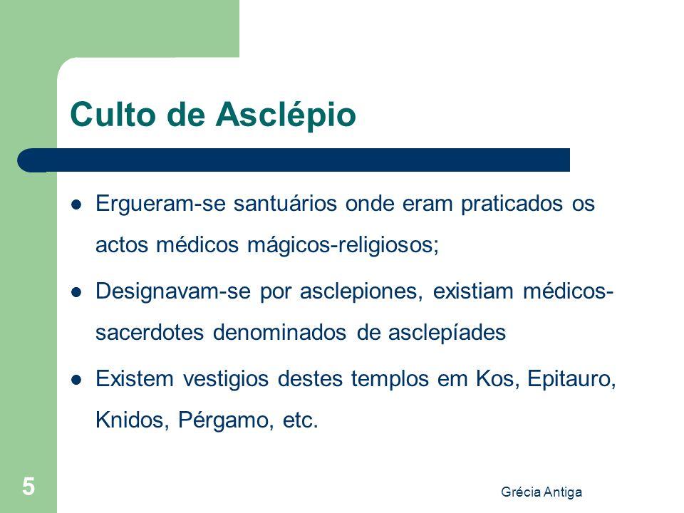 Grécia Antiga 5 Culto de Asclépio Ergueram-se santuários onde eram praticados os actos médicos mágicos-religiosos; Designavam-se por asclepiones, exis