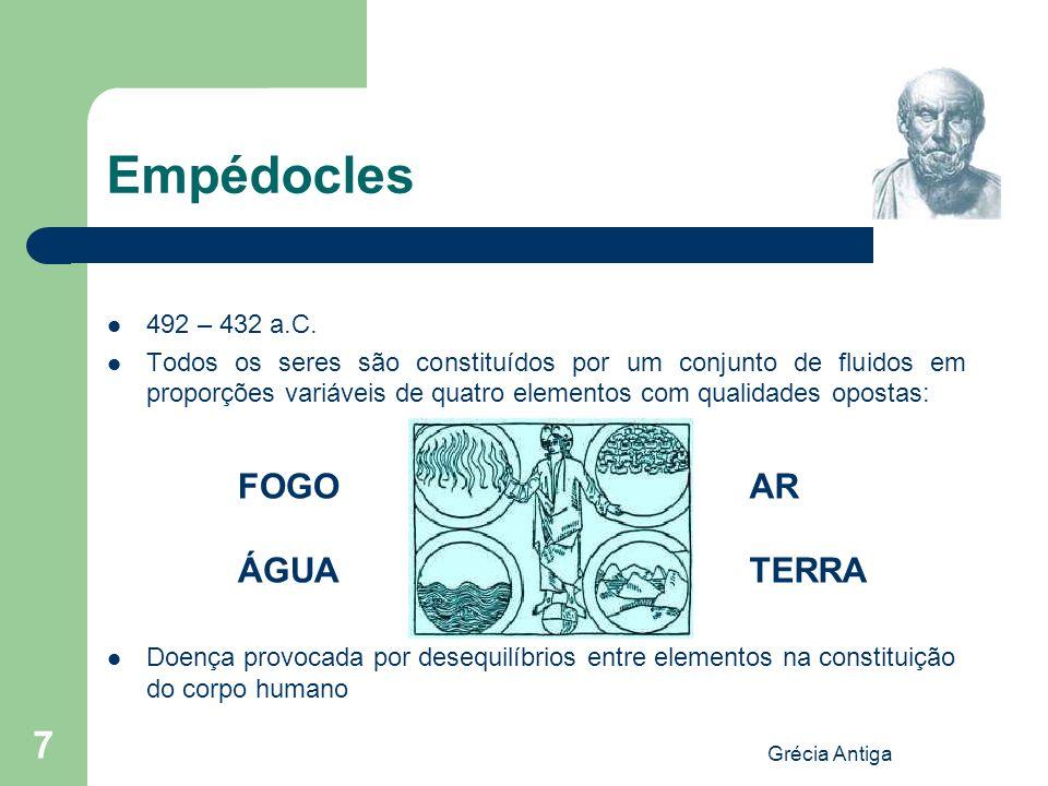 Grécia Antiga 7 Empédocles 492 – 432 a.C. Todos os seres são constituídos por um conjunto de fluidos em proporções variáveis de quatro elementos com q