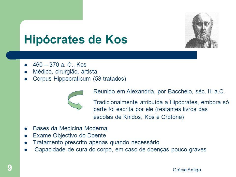 Grécia Antiga 9 Hipócrates de Kos 460 – 370 a. C., Kos Médico, cirurgião, artista Corpus Hippocraticum (53 tratados) Bases da Medicina Moderna Exame O