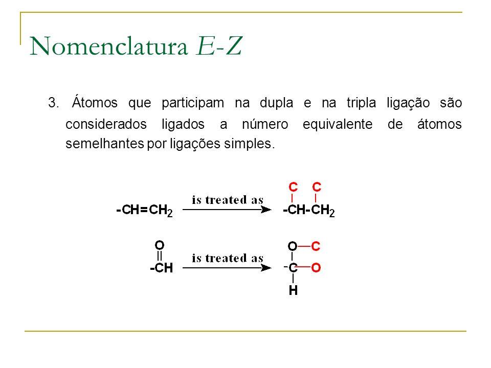 Nomenclatura E-Z 3. Átomos que participam na dupla e na tripla ligação são considerados ligados a número equivalente de átomos semelhantes por ligaçõe