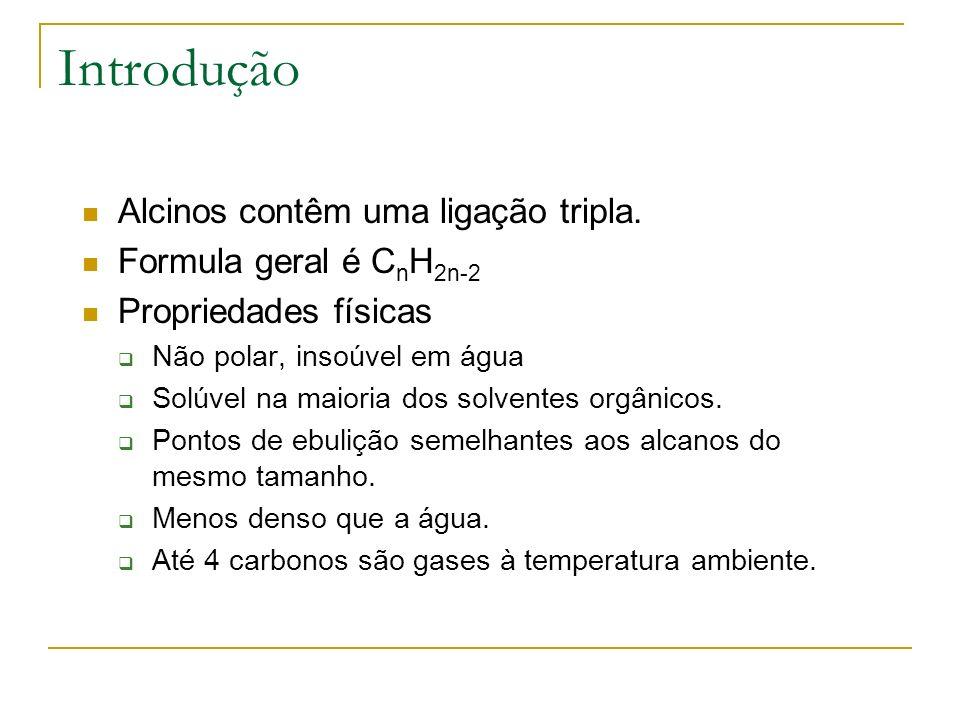 Introdução Alcinos contêm uma ligação tripla. Formula geral é C n H 2n-2 Propriedades físicas Não polar, insoúvel em água Solúvel na maioria dos solve