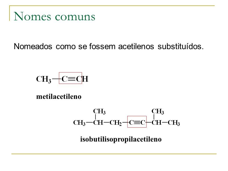 Nomes comuns Nomeados como se fossem acetilenos substituídos. metilacetileno isobutilisopropilacetileno