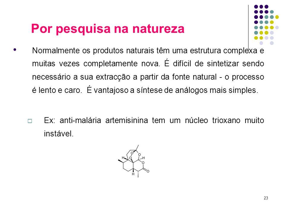 23 Normalmente os produtos naturais têm uma estrutura complexa e muitas vezes completamente nova. É difícil de sintetizar sendo necessário a sua extra