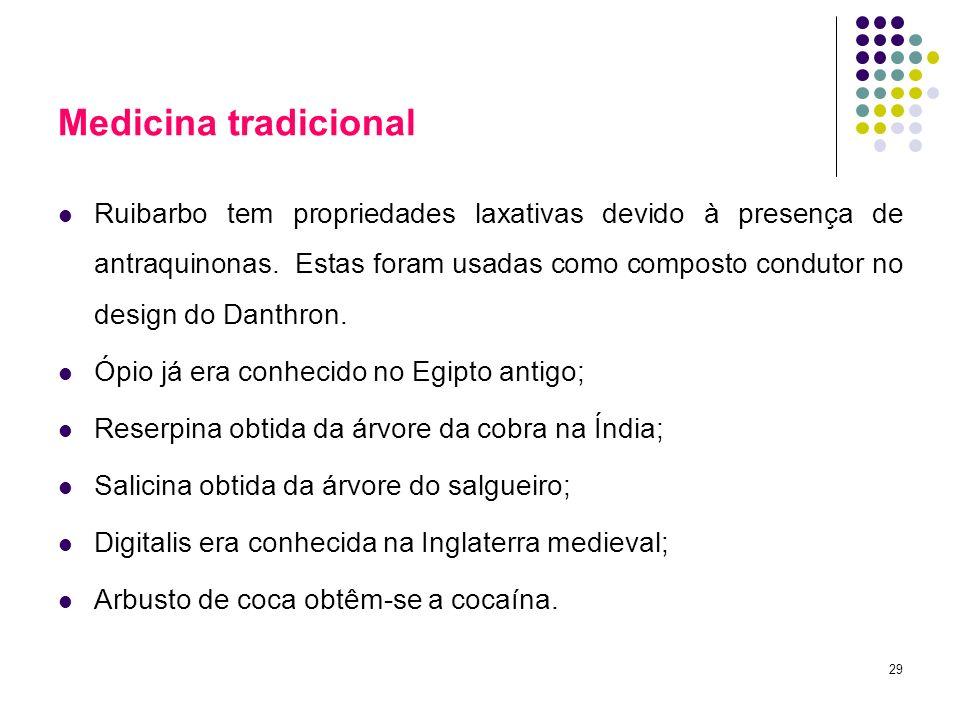 29 Medicina tradicional Ruibarbo tem propriedades laxativas devido à presença de antraquinonas. Estas foram usadas como composto condutor no design do
