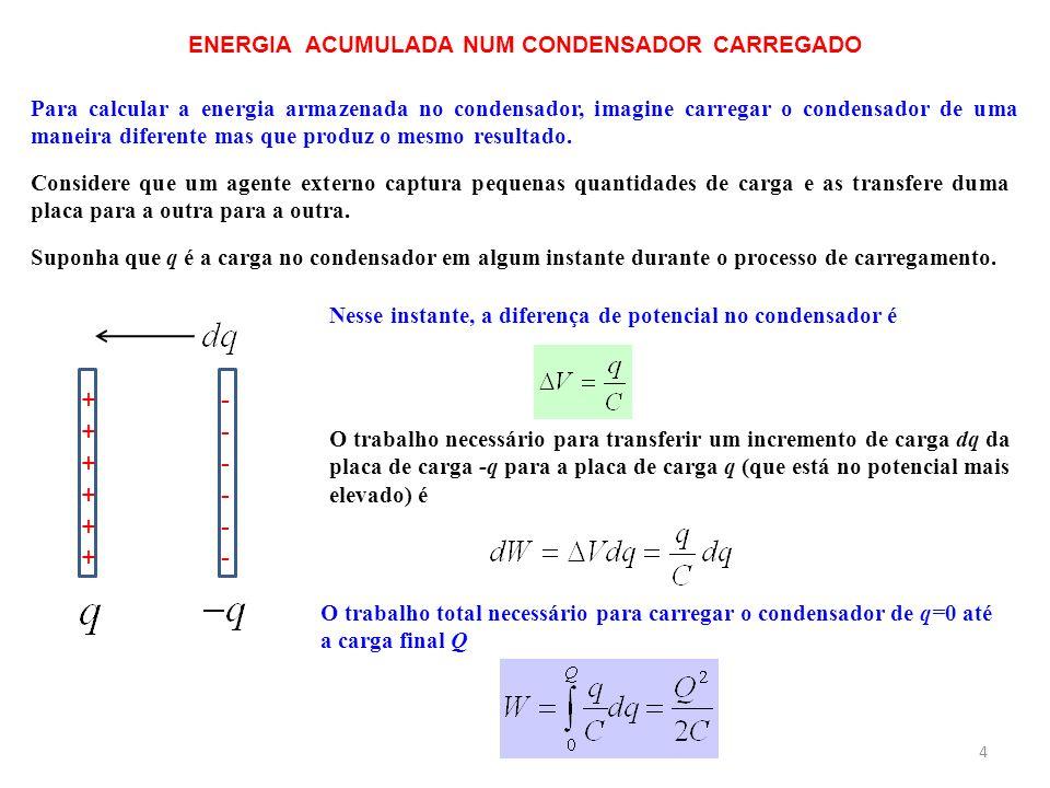 ENERGIA ACUMULADA NUM CONDENSADOR CARREGADO 4 Para calcular a energia armazenada no condensador, imagine carregar o condensador de uma maneira diferen