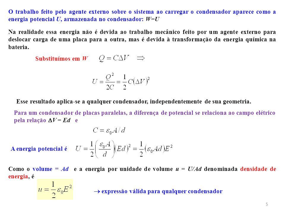 5 O trabalho feito pelo agente externo sobre o sistema ao carregar o condensador aparece como a energia potencial U, armazenada no condensador: W=U Na