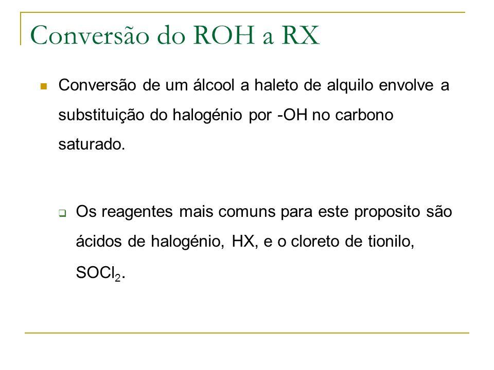 Conversão do ROH a RX Conversão de um álcool a haleto de alquilo envolve a substituição do halogénio por -OH no carbono saturado. Os reagentes mais co